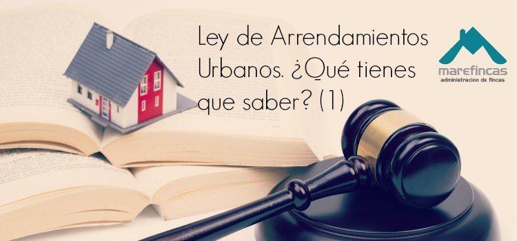 Ley de Arrendamientos Urbanos: ¿Qué tienes que saber? (Parte I)